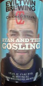 Evil Twin / Crooked Stave Ryan And The Gosling