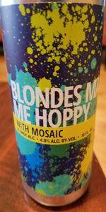 Blondes Make Me Hoppy W/Mosaic