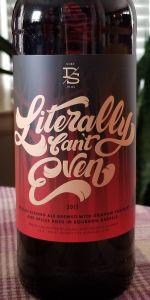 Literally Can't Even Belgian Quadruple Ale