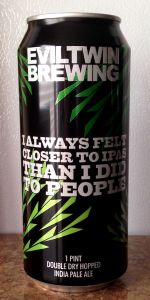 I Always Felt Closer To IPAs Than I Did To People - Double Dry-Hopped