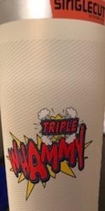 Triple Whammy!