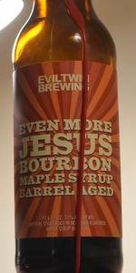 Even More Jesus - Bourbon Maple Syrup Barrel-Aged Reserva