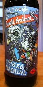 Half Acre / Struise / Pipeworks Small Animal Big Machine